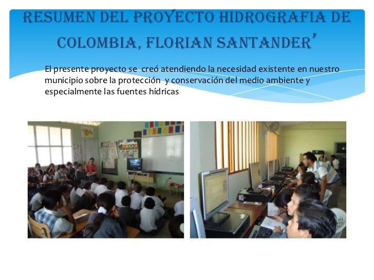 resumen del proyecto hidrografia de colombia, floriansantander'<br />El presente proyecto se  creó atendiendo la necesidad...