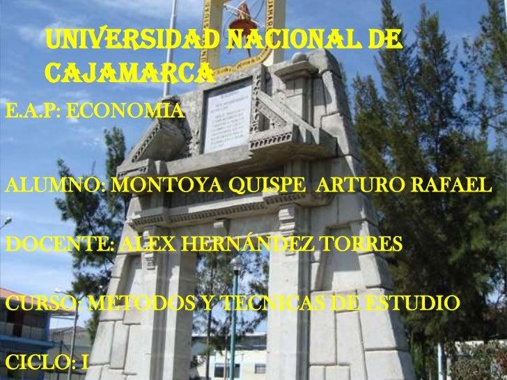 UNIVERSIDAD NACIONAL DE CAJAMARCA<br />E.A.P: ECONOMIA<br />ALUMNO: MONTOYA QUISPE  ARTURO RAFAEL<br />DOCENTE: ALEX HERNÁ...