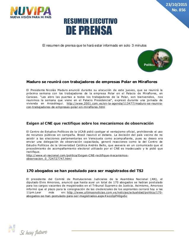 DE PRENSA RESUMEN EJECUTIVO 23/10/2015 No. 856 El resumen de prensa que te hará estar informado en solo 3 minutos Maduro s...