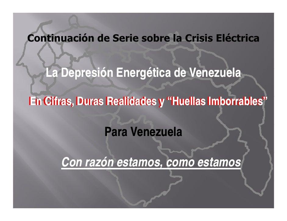 Continuación de Serie sobre la Crisis Eléctrica      La D    L Depresión Energética de Venezuela            ió E     éti d...