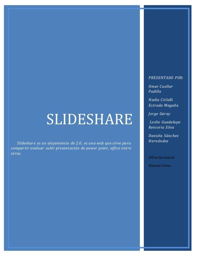 SLIDESHARE Slideshare es un alojamiento de 2.0, es una web que sirve para compartir evaluar subir presentación de power po...