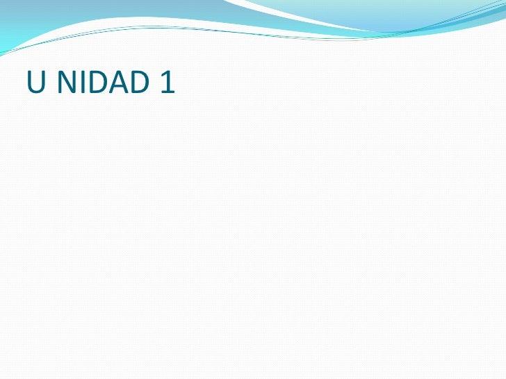 U NIDAD 1