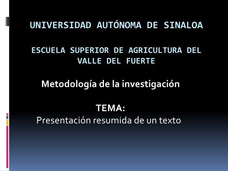 UNIVERSIDAD AUTÓNOMA DE SINALOAESCUELA SUPERIOR DE AGRICULTURA DEL VALLE DEL FUERTE<br />Metodología de la investigación<b...