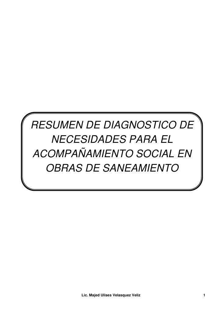 RESUMEN DE DIAGNOSTICO DE    NECESIDADES PARA EL ACOMPAÑAMIENTO SOCIAL EN   OBRAS DE SANEAMIENTO            Lic. Majed Uli...