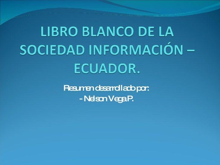 Resumen desarrollado por: - Nelson Vega P.