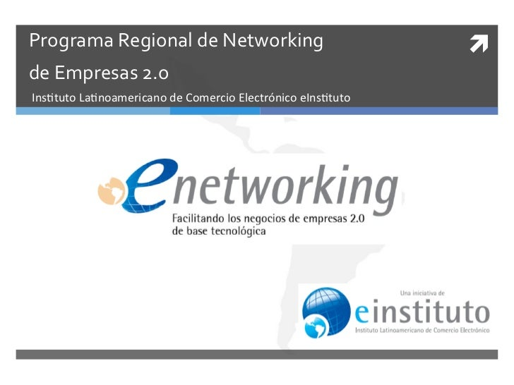 Programa Regional de Networking                                 ì de Empresas 2.o  Ins%tuto La%noam...
