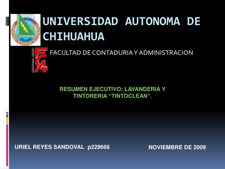 UNIVERSIDAD AUTONOMA DE CHIHUAHUA<br />FACULTAD DE CONTADURIA Y ADMINISTRACION<br />RESUMEN EJECUTIVO: LAVANDERIA Y TINTOR...