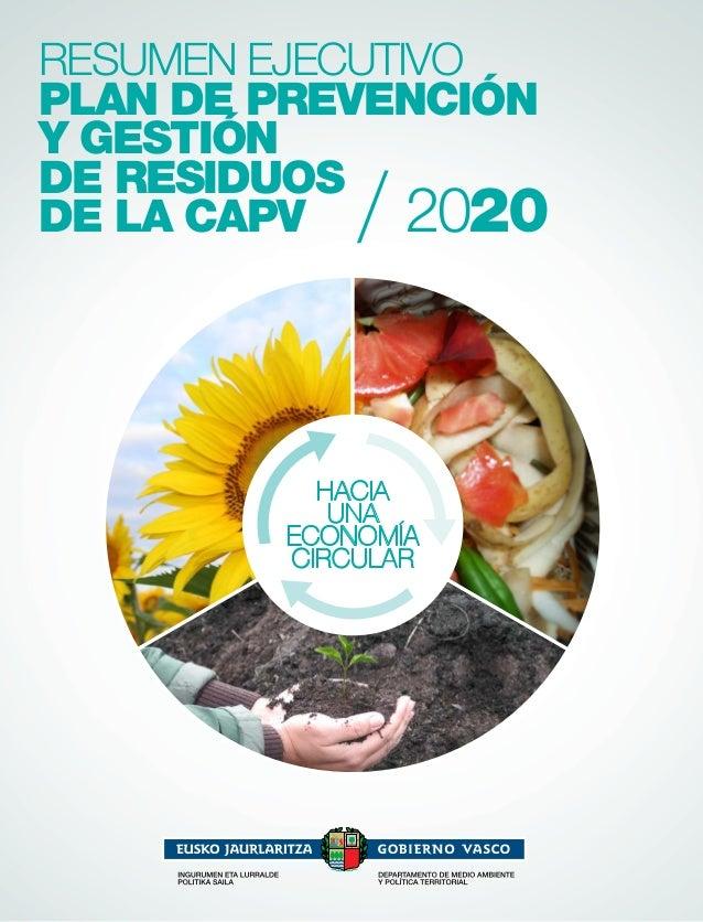RESUMEN EJECUTIVO PLAN DE PREVENCIÓN Y GESTIÓN DE RESIDUOS DE LA CAPV 2020 Hacia una economía circular