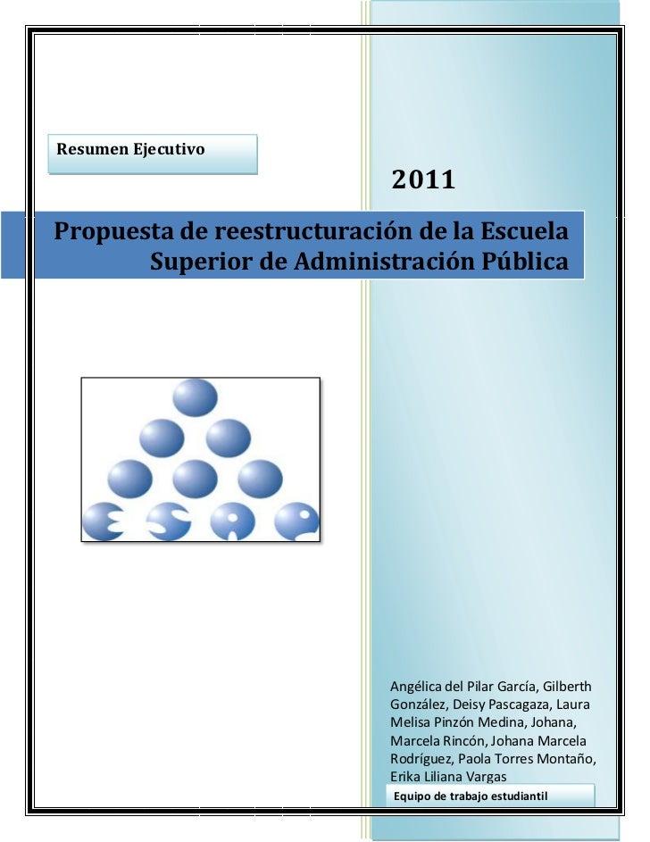 Resumen Ejecutivo                            2011Propuesta de reestructuración de la Escuela       Superior de Administrac...