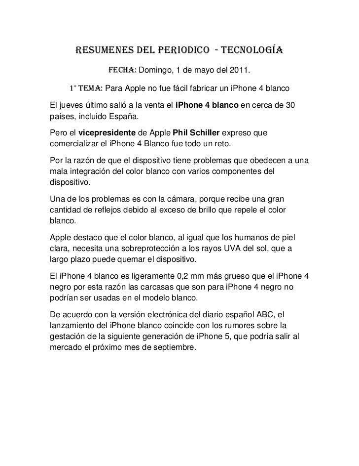 RESUMENES DEL PERIODICO  - tecnología<br />FECHA: Domingo, 1 de mayo del 2011.<br />1° TEMA: Para Apple no fue fácil fabri...