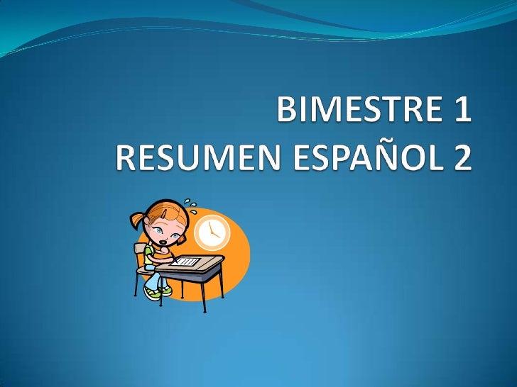 BIMESTRE 1 RESUMEN ESPAÑOL 2<br />