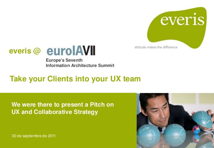 everis @                  Europes Seventh                  Information Architecture SummitTake your Clients into your UX t...