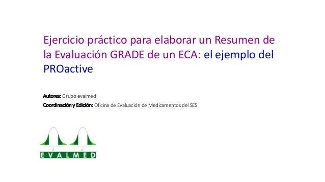 Ejercicio práctico para elaborar un Resumen de la Evaluación GRADE de un ECA: el ejemplo del PROactive Autores: Grupo eval...