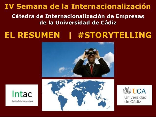 IV Semana de la Internacionalización Cátedra de Internacionalización de Empresas de la Universidad de Cádiz EL RESUMEN | #...