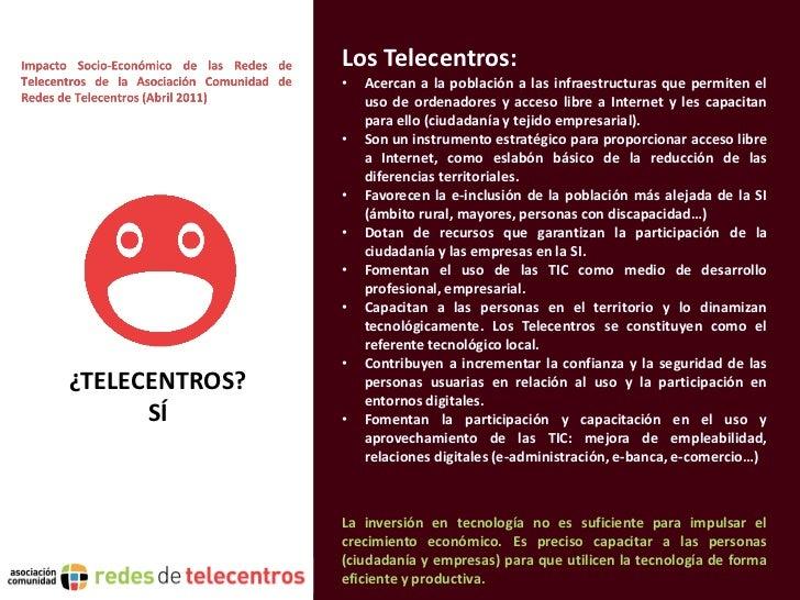 Los Telecentros:                •   Acercan a la población a las infraestructuras que permiten el                    uso d...