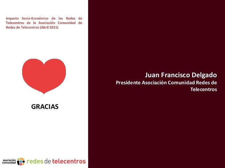 Juan Francisco Delgado          Presidente Asociación Comunidad Redes de                                        Telecentro...