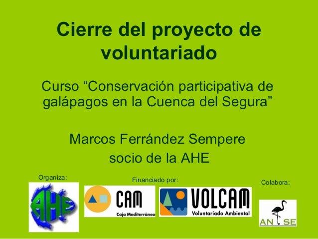 """Cierre del proyecto de voluntariado Curso """"Conservación participativa de galápagos en la Cuenca del Segura"""" Marcos Ferránd..."""