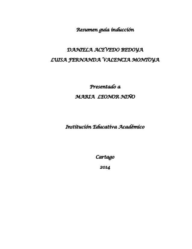 Resumen guía inducción  DANIELA ACEVEDO BEDOYA LUISA FERNANDA VALENCIA MONTOYA  Presentado a MARIA LEONOR NIÑO  Institució...