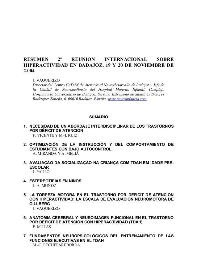 RESUMEN 2ª REUNION INTERNACIONAL SOBRE HIPERACTIVIDAD EN BADAJOZ, 19 Y 20 DE NOVIEMBRE DE 2.004 J. VAQUERIZO Director del ...