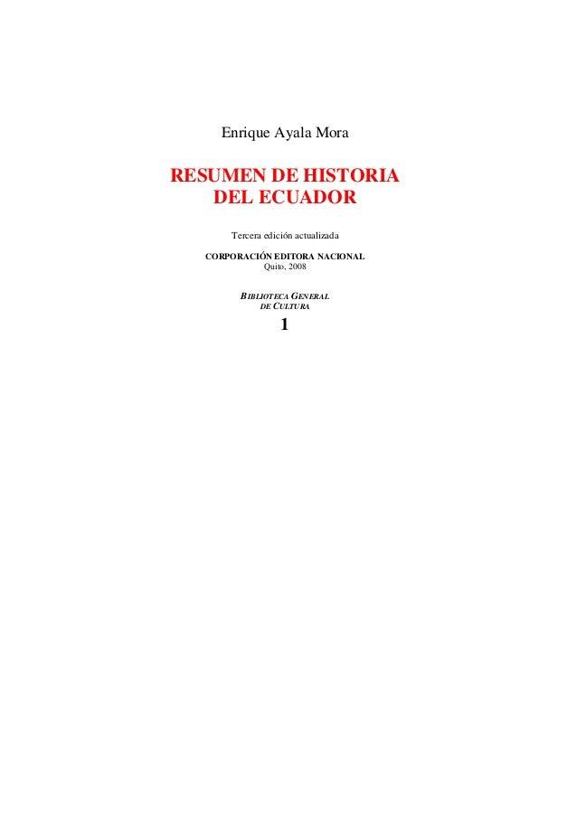 Enrique Ayala Mora  RESUMEN DE HISTORIA DEL ECUADOR Tercera edición actualizada CORPORACIÓN EDITORA NACIONAL Quito, 2008  ...