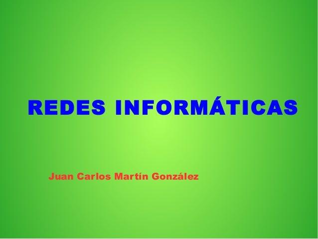 REDES INFORMÁTICAS Juan Carlos Martín González