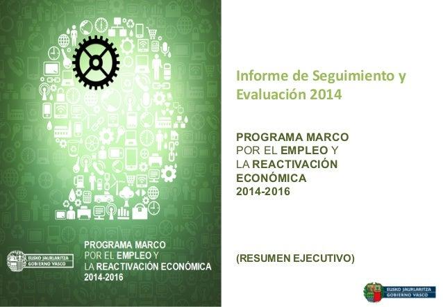 (RESUMEN EJECUTIVO) Informe de Seguimiento y  Evaluación 2014    PROGRAMA MARCO POR EL EMPLEO Y LA REACTIVACIÓN ECO...