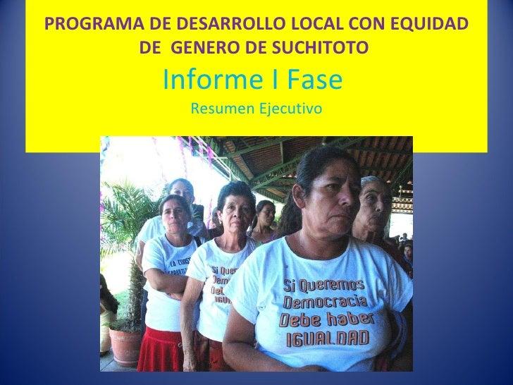 PROGRAMA DE DESARROLLO LOCAL CON EQUIDAD DE  GENERO DE SUCHITOTO  Informe I Fase  Resumen Ejecutivo