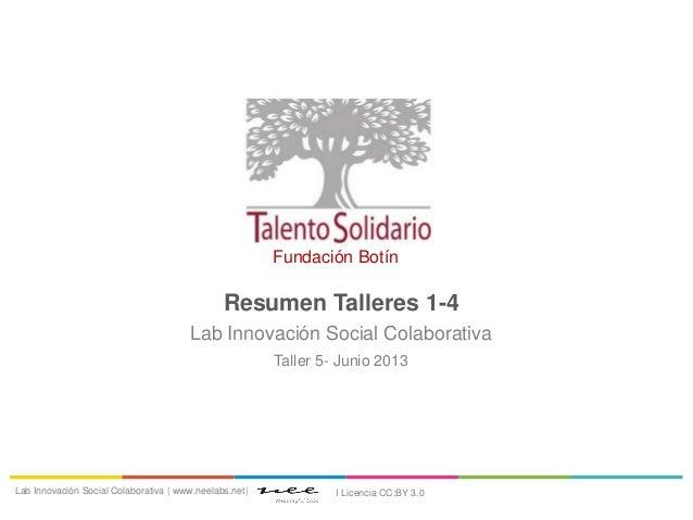 Resumen Talleres 1-4Lab Innovación Social ColaborativaTaller 5- Junio 2013Lab Innovación Social Colaborativa | www.neelabs...