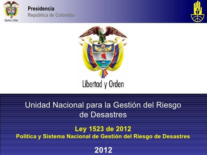Presidencia    República de Colombia   Unidad Nacional para la Gestión del Riesgo                de Desastres             ...