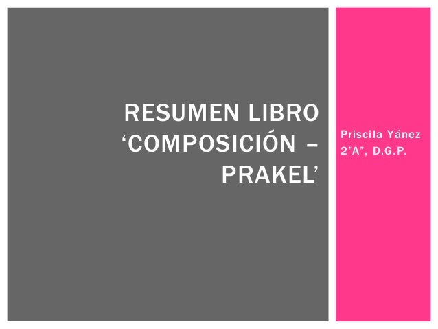 "RESUMEN LIBRO                 Priscila Yánez""COMPOSICIÓN –   2""A"", D.G.P.      PRAKEL"""