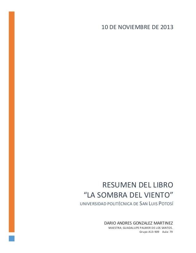 """10 DE NOVIEMBRE DE 2013  RESUMEN DEL LIBRO """"LA SOMBRA DEL VIENTO"""" UNIVERSIDAD POLITÉCNICA DE SAN LUIS POTOSÍ  DARIO ANDRES..."""