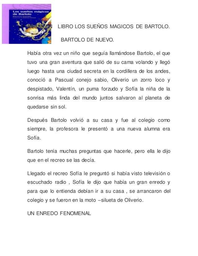 RESUMEN LIBRO LOS SUEÑOS MAGICOS DE BARTOLO. BARTOLO DE NUEVO. Había otra vez un niño que seguía llamándose Bartolo, el qu...