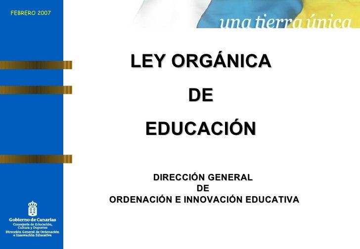 LEY ORGÁNICA  DE  EDUCACIÓN  DIRECCIÓN GENERAL  DE  ORDENACIÓN E INNOVACIÓN EDUCATIVA FEBRERO 2007