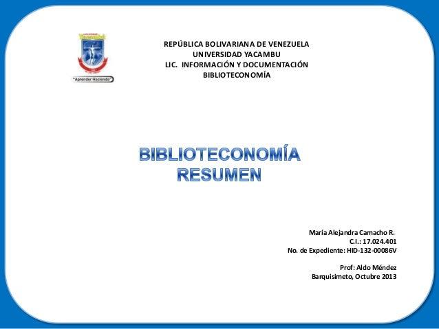 REPÚBLICA BOLIVARIANA DE VENEZUELA UNIVERSIDAD YACAMBU LIC. INFORMACIÓN Y DOCUMENTACIÓN BIBLIOTECONOMÍA  María Alejandra C...