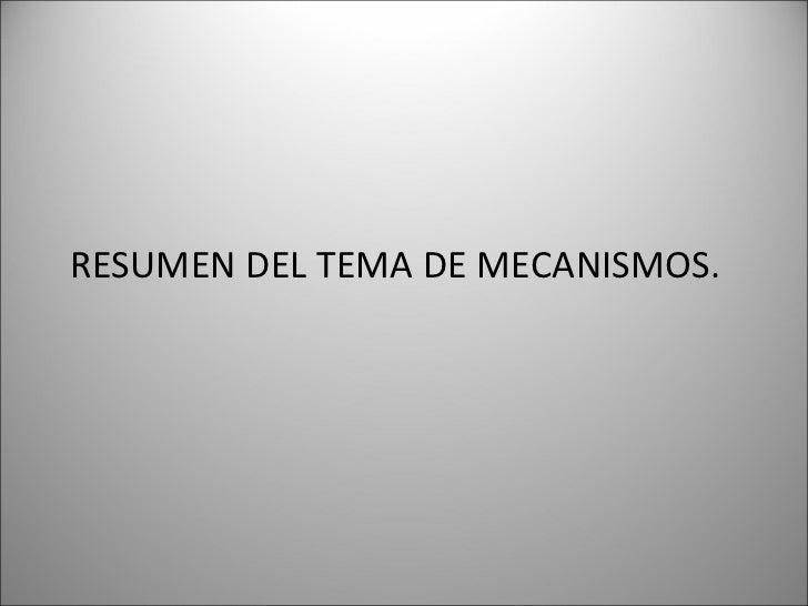 RESUMEN DEL TEMA DE MECANISMOS.