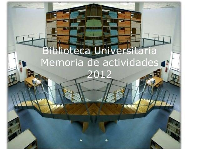 Biblioteca Universitaria Memoria de actividades 2012