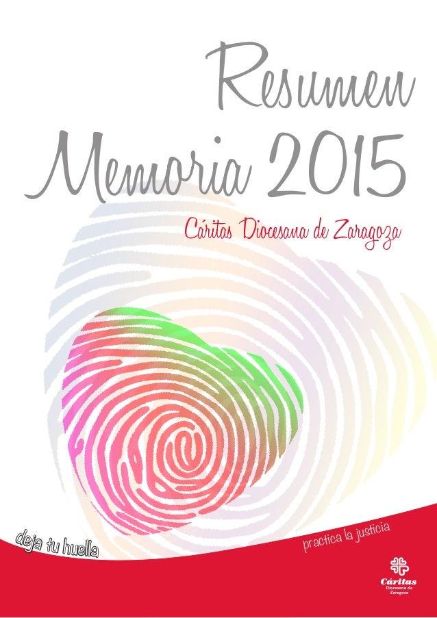 Resumen Memoria 2015Cáritas Diocesana de Zaragoza deja tu huella practica la justicia