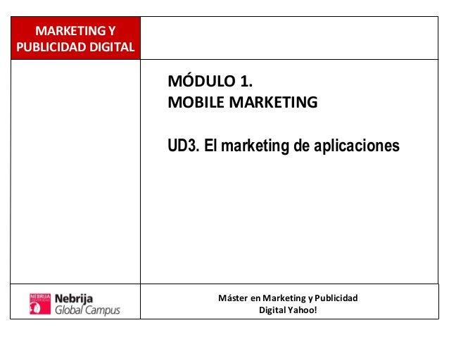 MÓDULO 1. MOBILE MARKETING UD3. El marketing de aplicaciones Máster en Marketing y Publicidad Digital Yahoo! MARKETING Y P...