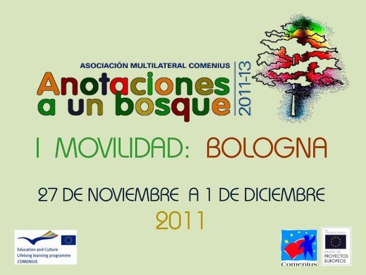 I MOVILIDAD: BOLOGNA27 DE NOVIEMBRE A 1 DE DICIEMBRE             2011