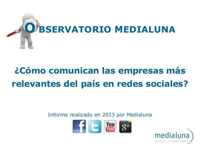 O BSERVATORIO MEDIALUNA ¿Cómo comunican las empresas más relevantes del país en redes sociales? Informe realizado en 2013 ...