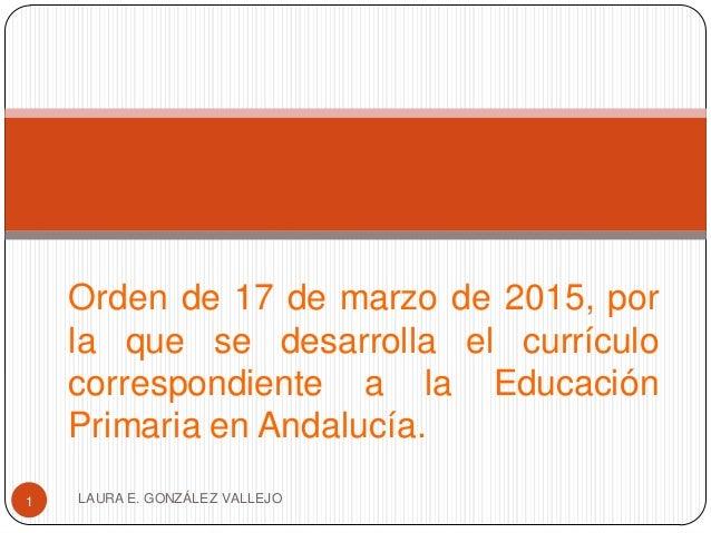 Orden de 17 de marzo de 2015, por la que se desarrolla el currículo correspondiente a la Educación Primaria en Andalucía. ...
