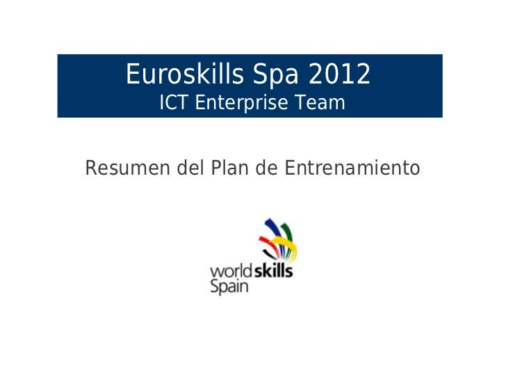 Euroskills Spa 2012       ICT Enterprise TeamResumen del Plan de Entrenamiento