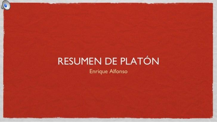 RESUMEN DE PLATÓN <ul><li>Enrique Alfonso </li></ul>