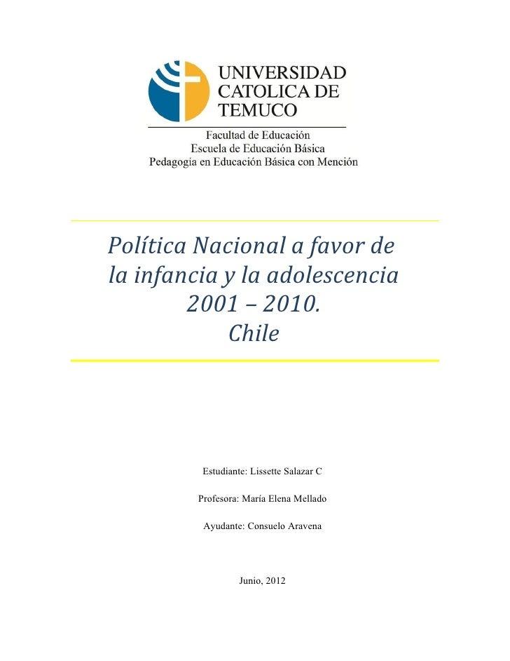 Política Nacional a favor dela infancia y la adolescencia        2001 – 2010.            Chile          Estudiante: Lisset...