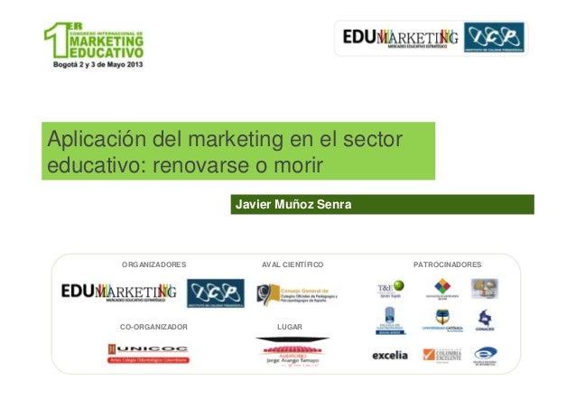 Javier Muñoz SenraAplicación del marketing en el sectoreducativo: renovarse o morirJavier Muñoz SenraORGANIZADORESCO-ORGAN...