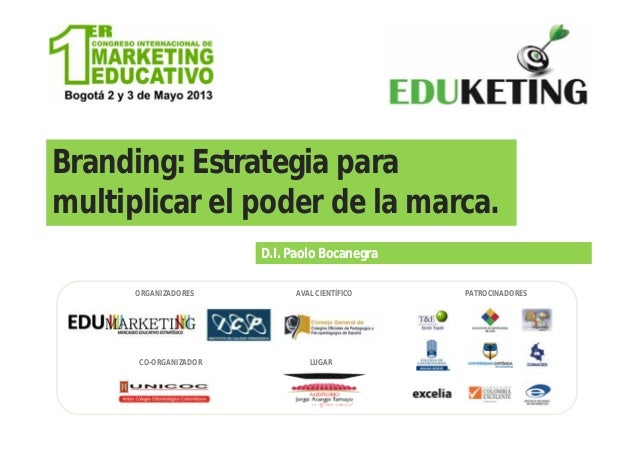 Branding: Estrategia paramultiplicar el poder de la marca.D.I. Paolo BocanegraORGANIZADORESCO-ORGANIZADORAVAL CIENTÍFICO P...