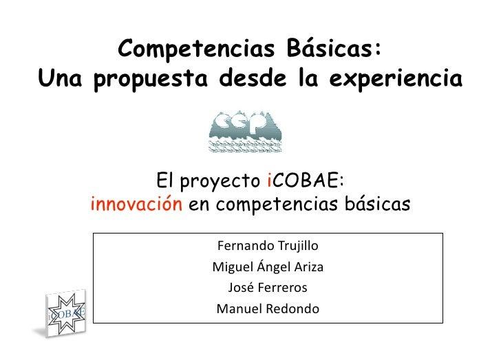 Competencias Básicas: Una propuesta desde la experiencia               El proyecto iCOBAE:     innovación en competencias ...