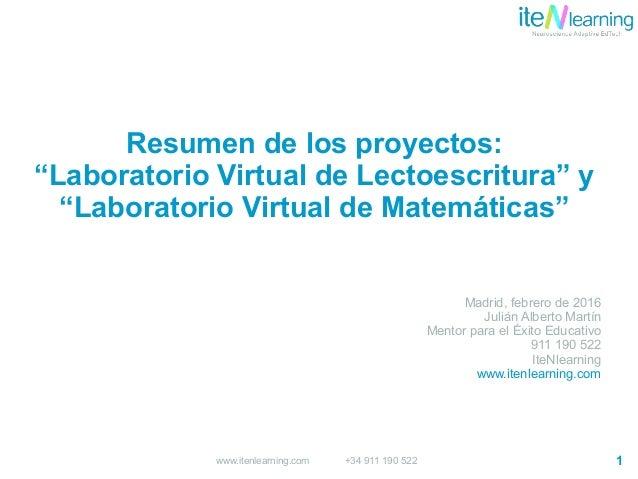 """1www.itenlearning.com +34 911 190 522 Resumen de los proyectos: """"Laboratorio Virtual de Lectoescritura"""" y """"Laboratorio Vir..."""