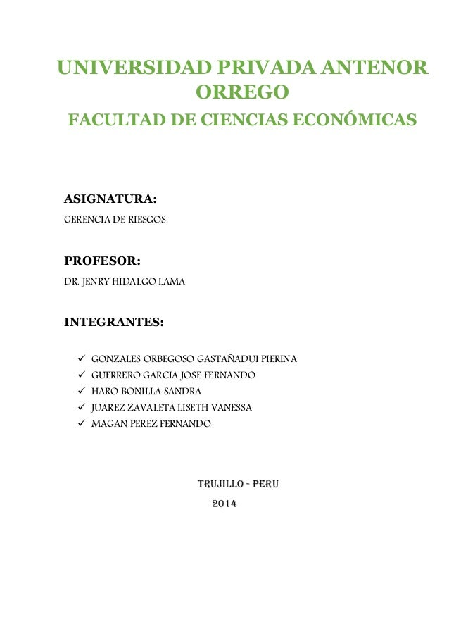 ASIGNATURA: GERENCIA DE RIESGOS PROFESOR: DR. JENRY HIDALGO LAMA INTEGRANTES:  GONZALES ORBEGOSO GASTAÑADUI PIERINA  GUE...