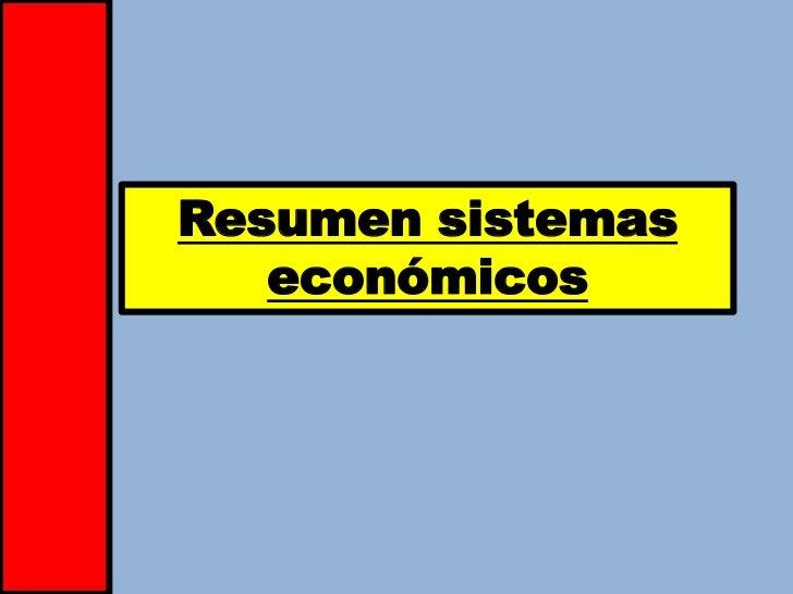 Resumen sistemas   económicos